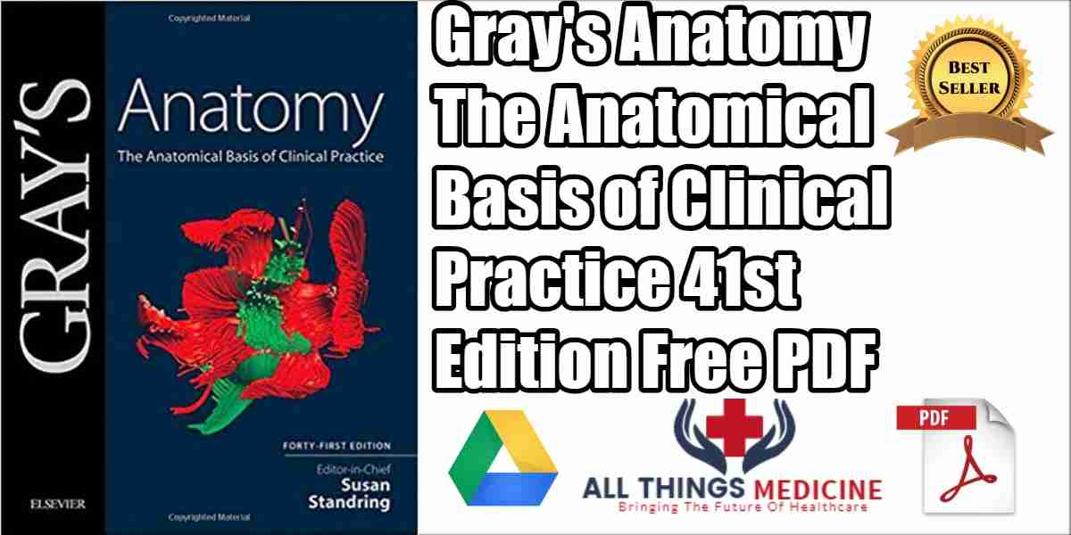 Grays Anatomy The Anatomical Basis Of Clinical Practice Pdf 41st
